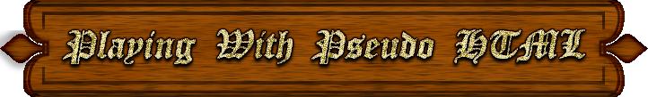 <img:http://www.elfpack.com/stuff/PlayingWithPseudoHTML-BannerByArtsieladie2013-09-22_722x109.png>